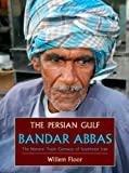 The Persian Gulf: Bandar Abbas, The Natural Trade Gateway of Southeast Iran (1933823437) by Willem Floor