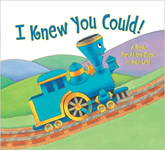 I Knew You Could!: A Book for All the Stops in Your Life (The Little Engine That Could) written by Craig Dorfman
