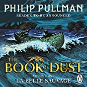 La Belle Sauvage: The Book of Dust: Volume One | Philip Pullman