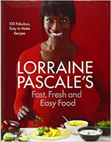 Lorraine Pascale S Fast Fresh And Easy Food