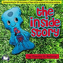 The Inside Story: Commemorating the 10th Anniversary of Sage and the Acclaimed Doll-Making Workshop (       UNABRIDGED) by Timothy D. Bellavia Narrated by Alan Caudle