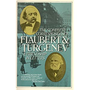 Flaubert and Turgenev, a Friendship in Letters: The Complete Correspondence