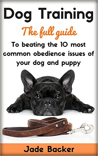 Dog Training: The full guide to beating the 10 most common obedience issues of your dog and puppy (puppy training, housebreaking dog, housetraining puppy, obedient dog, obedient puppy)