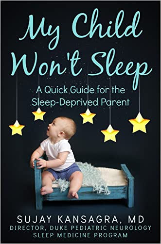 My Child Won't Sleep: A Quick Guide for the Sleep-Deprived Parent written by Sujay Kansagra MD