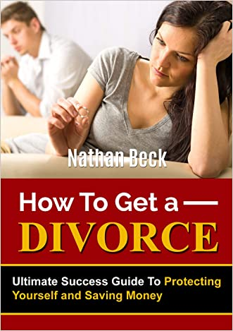 Divorce: How To Get A Divorce: Ultimate Success Guide To Protecting Yourself and Saving Money (divorce, divorce recovery, death by divorce, the great divorce, ... divorce recovery for, annulment Book 1)