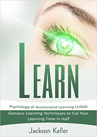 Learn: Psychology of Accelerated Learning Unfold - Genious Learning Techniques to Cut Your Learning Time in Half