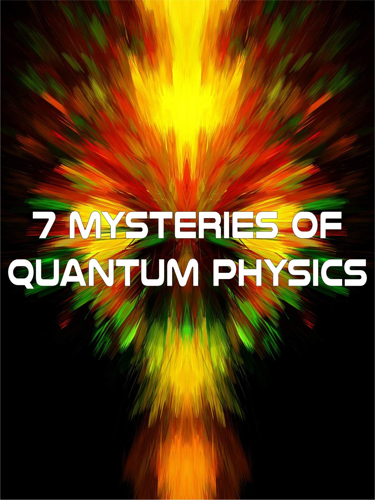 7 Mysteries of Quantum Physics