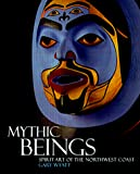 img - for Mythic Beings: Spirit Art of the Northwest Coast book / textbook / text book