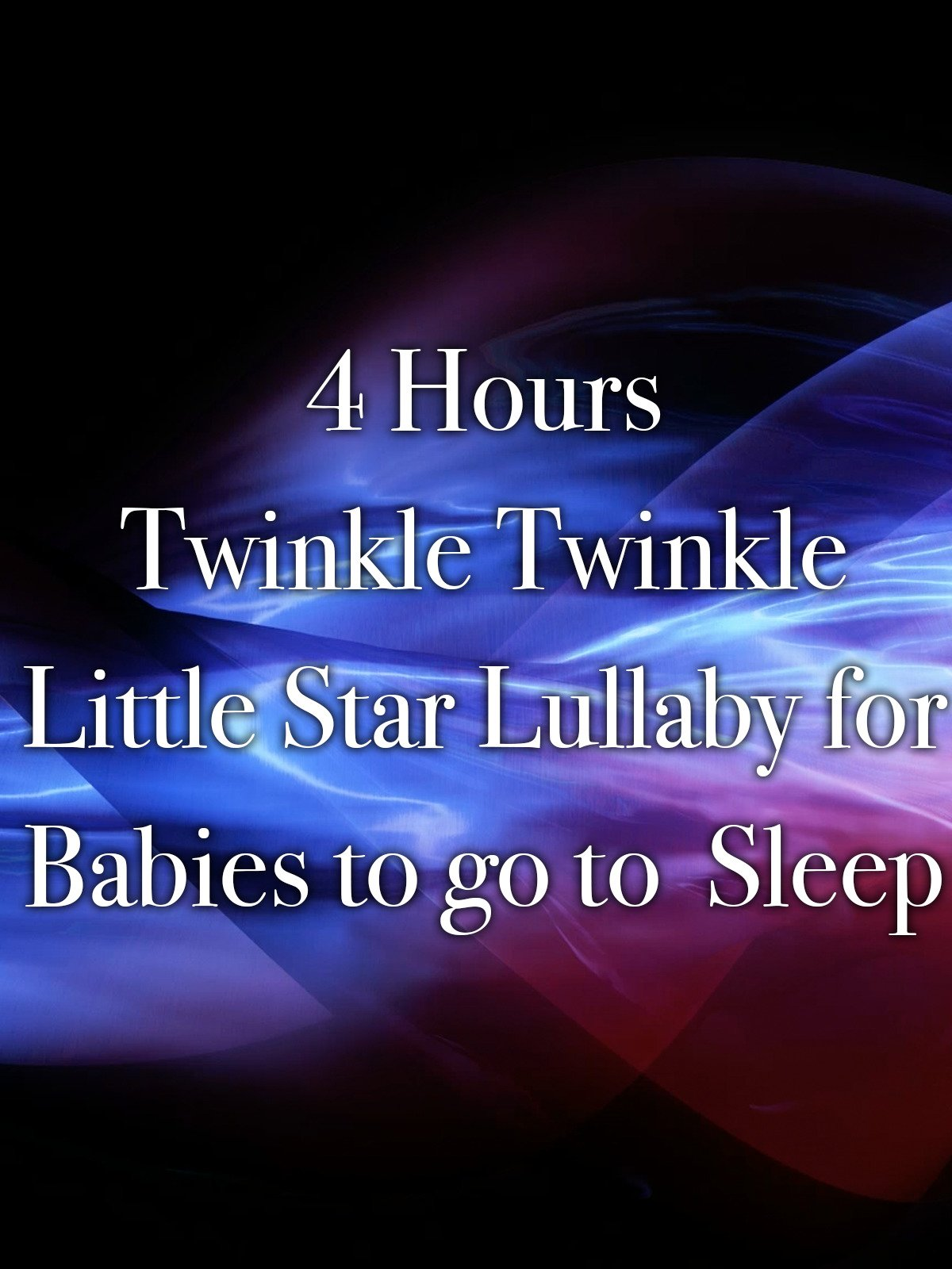 4 Hours Twinkle Twinkle Little Star Lullaby for Babies to go to Sleep