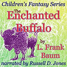 The Enchanted Buffalo: Children's Fantasy Series (       UNABRIDGED) by L. Frank Baum Narrated by Russell D. Jones
