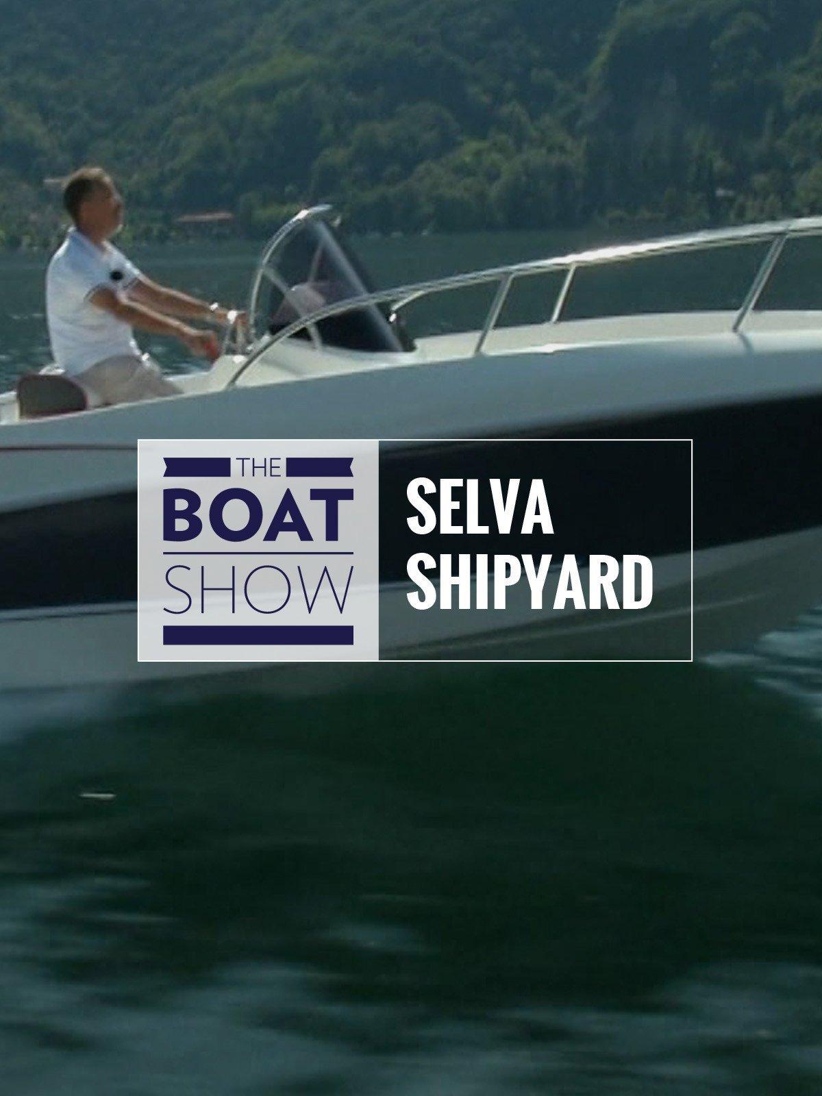 Review: Selva Shipyard - The Boat Show on Amazon Prime Video UK