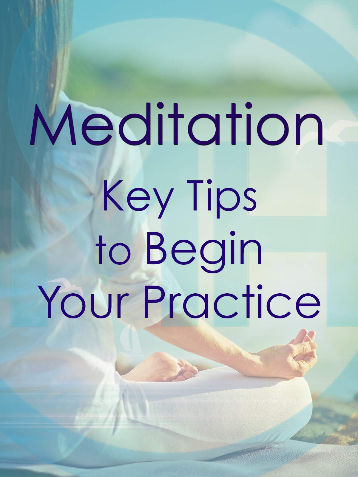 Meditation - Key Tips to Begin Your Practice on Amazon Prime Instant Video UK