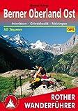 Berner Oberland Ost: Interlaken - Grindelwald - Meiringen. 50 Touren. Mit GPS-Daten (Rother Wanderführer)