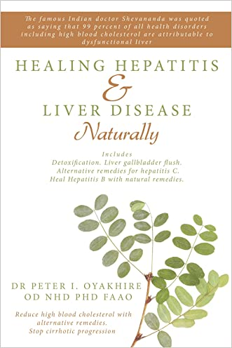 Healing Hepatitis and Liver Disease Naturally: Detoxification. Liver gall bladder flush & Cleanse. Cure Hepatitis C and Hepatitis B. Lower blood cholesterol and stop cirrhosis