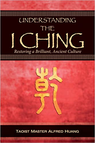 Understanding the I Ching: Restoring a Brilliant, Ancient Culture written by Alfred Huang