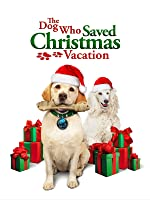 Dog Who Saved Christmas Vacation, The