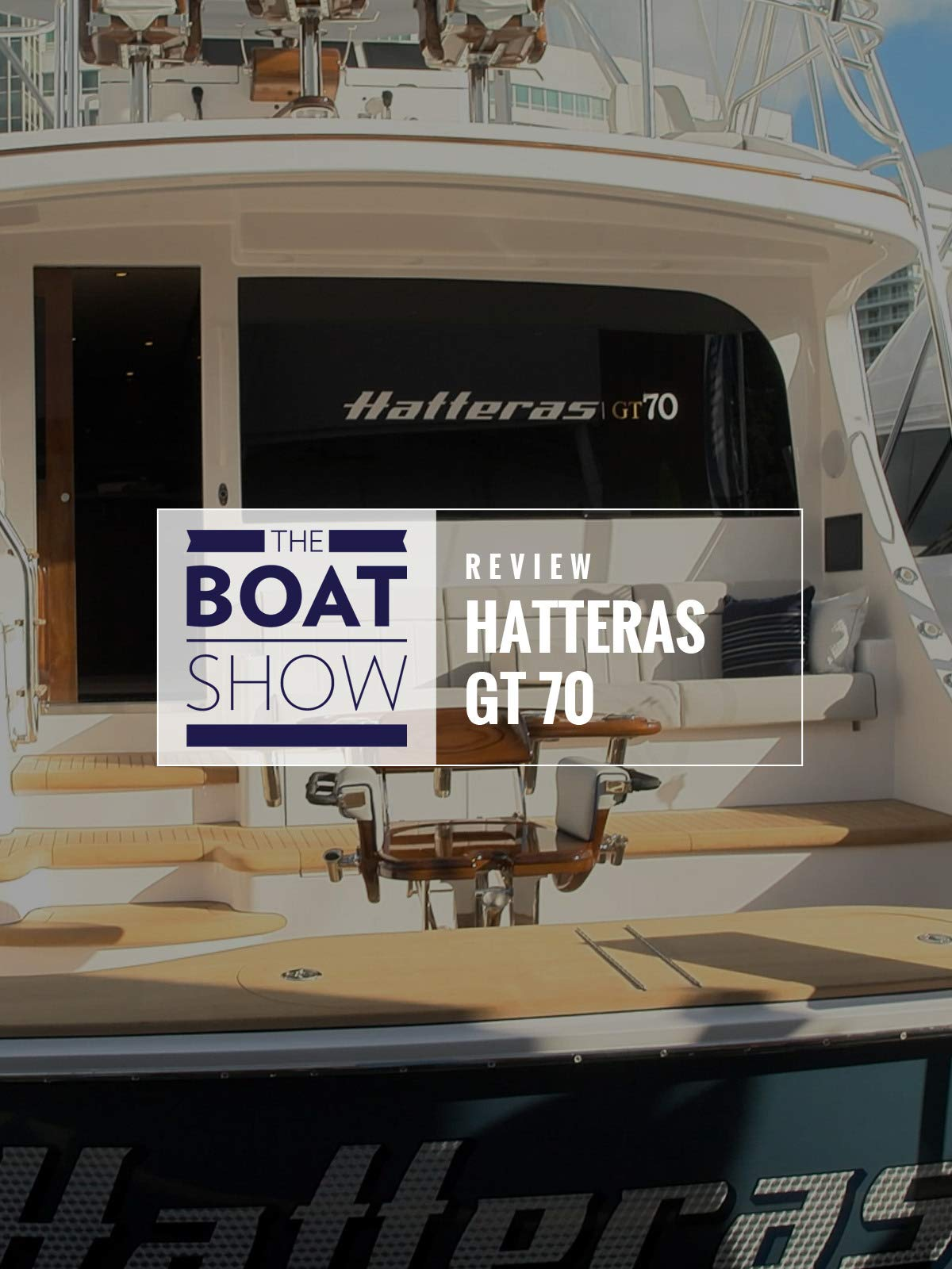 Review: Hatteras GT 70 - The Boat Show on Amazon Prime Instant Video UK