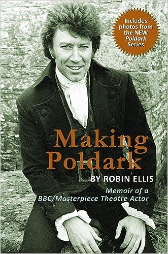 Making Poldark: Memoir of a BBC/Masterpiece Theatre Actor (2015 Edition) written by Robin Ellis