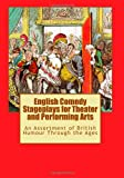 img - for English Comedy Stageplays for Theater and Performing Arts: An Assortment of British Humour Through the Ages book / textbook / text book