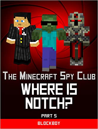 Where is Notch?: Unofficial Minecraft Story (The Minecraft Spy Club Book 5)
