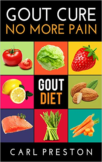 Gout Diet: The Anti-Inflammatory Gout Diet:  50+ Gout Cookbook Videos and Gout Recipes: Pain Free in 30 Days Gout Treatment. (Gout Diet, Gout Cookbook, ... Diet, Gout Handbook, Gout Treatments) written by Carl Preston