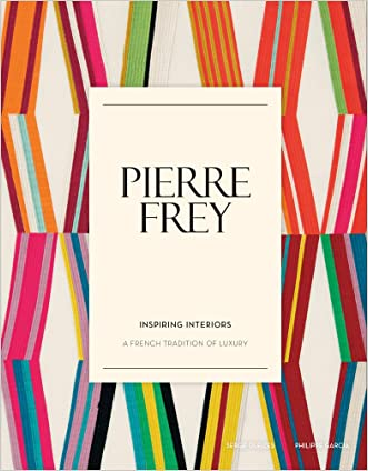 Pierre Frey: Inspiring Interiors: A French Tradition of Luxury