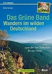 Wandern in Deutschland - das grüne Band: 1400 km von Tschechien bis zur Ostsee. In 60 Etappen entlang der innerdeutschen Grenze auf alten Grenzpfaden. Ein Wanderführer zur Geschichte und Natur