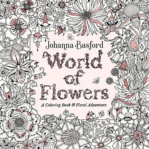 World of Flowers: A Coloring Book and Floral Adventure [Basford, Johanna] (Tapa Blanda)