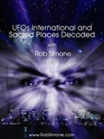 UFOs International and Sacred Places Decoded