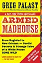 Armed Madhouse: Who&#39;s Afraid of Osama Wolf?, China Floats, Bush Sinks, The Scheme to Steal &#39;08,No Child&#39;s Behind Left, and Other Dispatches from the Front Lines of th