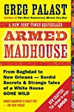 Armed Madhouse: From Baghdad to New Orleans--Sordid Secrets and Strange Tales of a White House Gone Wild (0452288312) by Palast, Greg