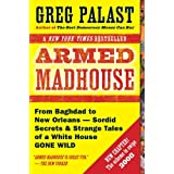 Armed Madhouse: From Baghdad to New Orleans--Sordid Secrets and Strange Tales of a White House Gone Wild ~ Greg Palast