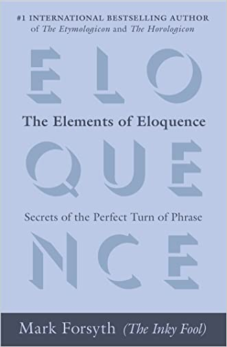 The Elements of Eloquence: Secrets of the Perfect Turn of Phrase written by Mark Forsyth