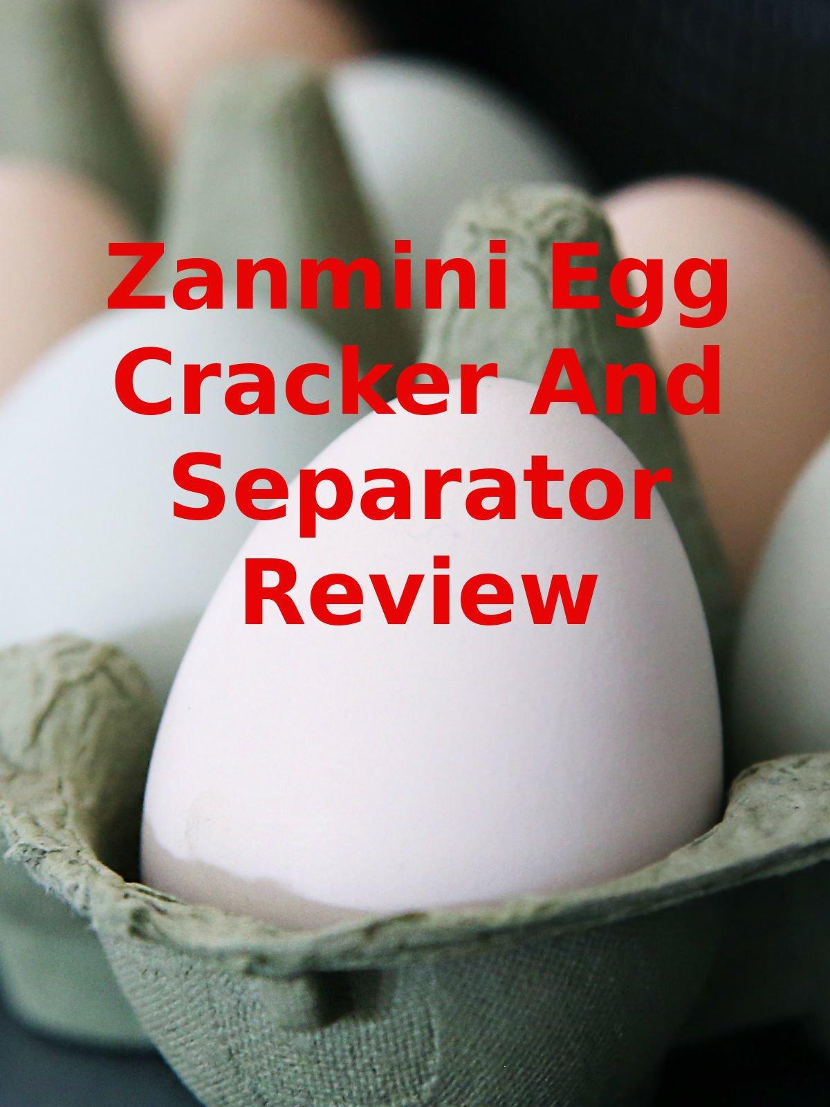 Review: Zanmini Egg Cracker And Separator Review