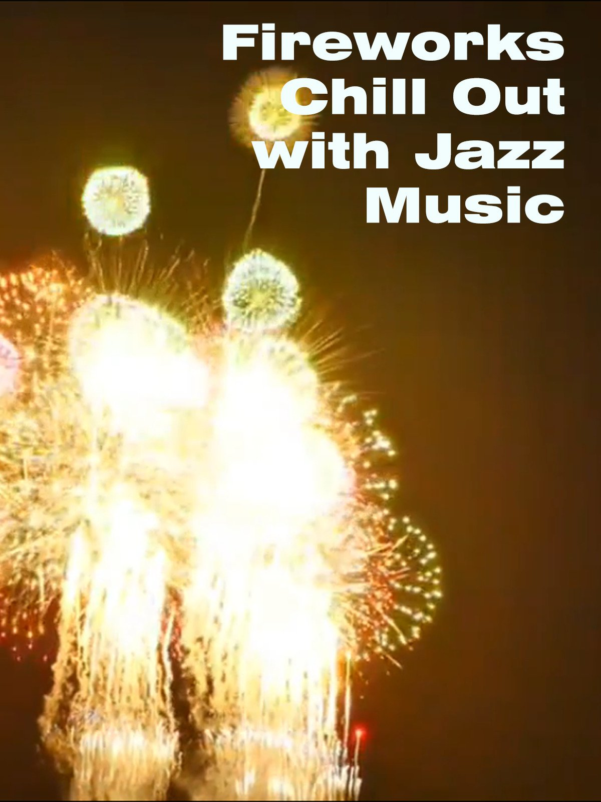 Fireworks Chill Out with Jazz Music on Amazon Prime Instant Video UK