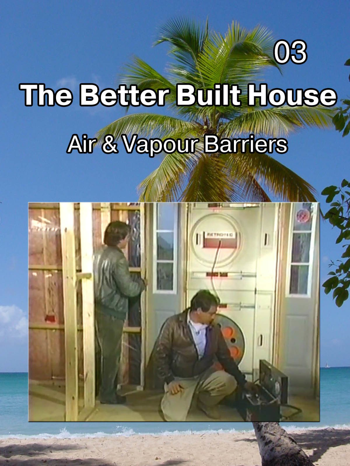 The Better Built House 03 Air & Vapour Barriers