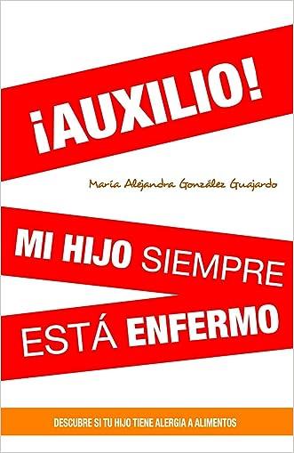 ¡AUXILIO! mi hijo siempre esta enfermo (Spanish Edition)