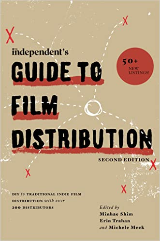 The Independent's Guide to Film Distribution: DIY to Traditional Indie Film Distribution with over 200 Distributors