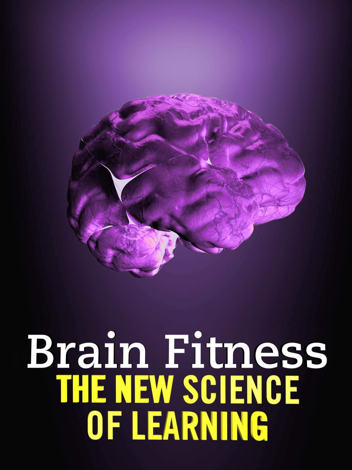 Brain Fitness: The New Science of Learning
