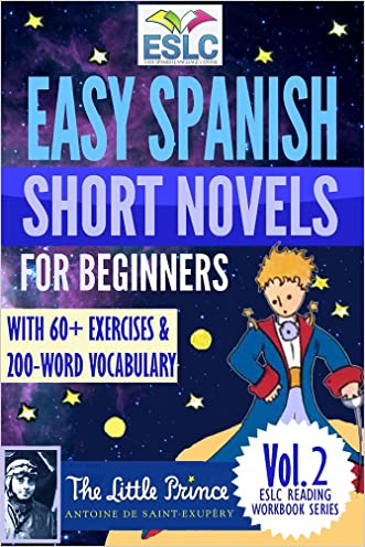 "Easy Spanish Short Novels for Beginners With 60+ Exercises & 200-Word Vocabulary: ""The Little Prince"" by Antoine de Saint-Exupery (ESLC Reading Workbook Series)"