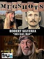 "Mugshots: Robert Silveria - ""3rd Rail Man"""