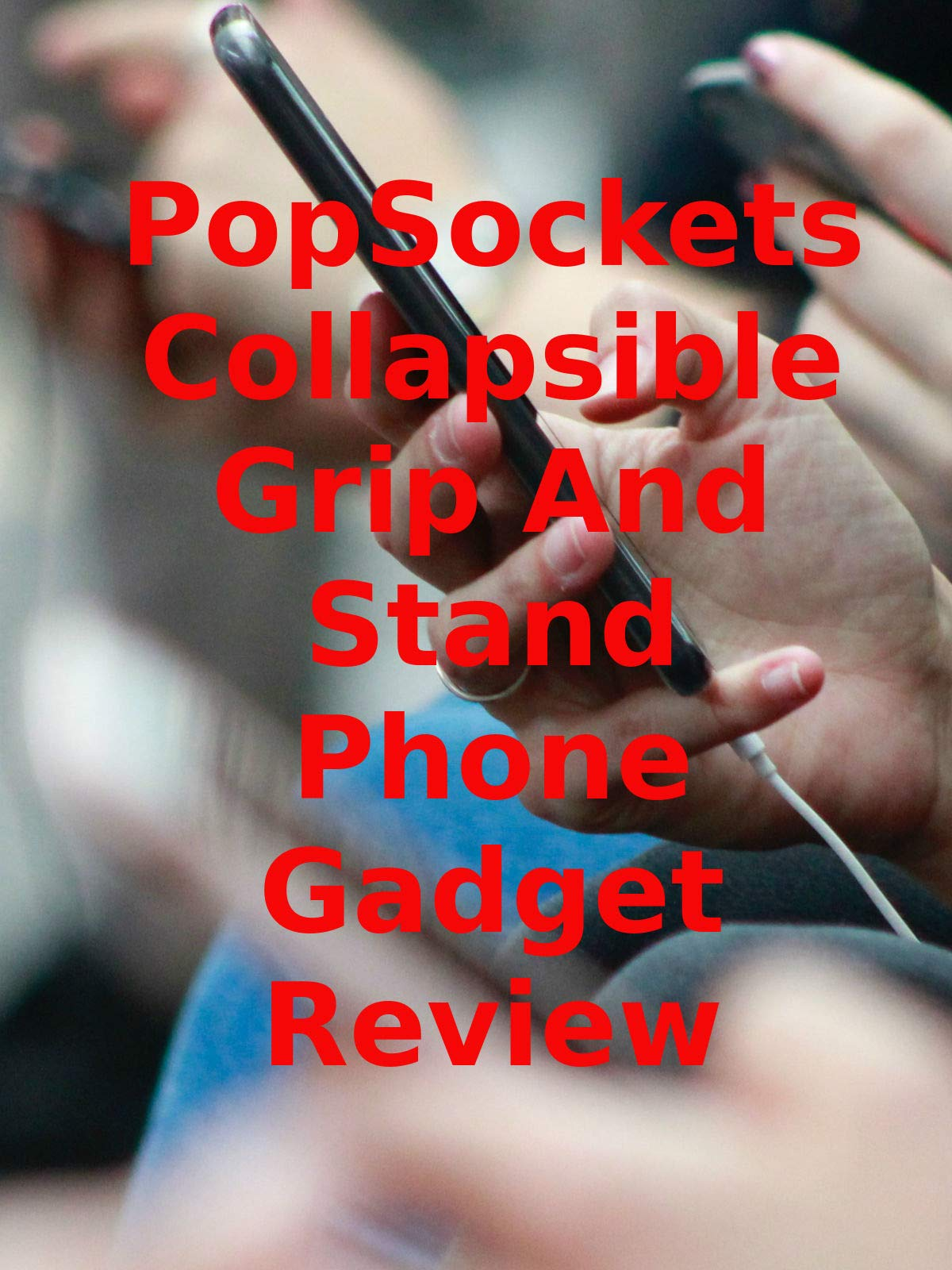 Review: PopSockets Collapsible Grip And Stand Phone Gadget Review on Amazon Prime Instant Video UK