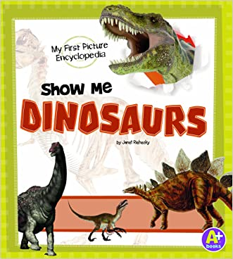 Show Me Dinosaurs: My First Picture Encyclopedia (My First Picture Encyclopedias)