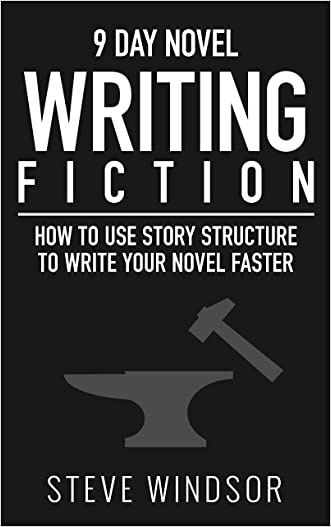 Nine Day Novel: Writing Fiction: How to Use Story Structure and Write Your Fiction Novel Faster (Fiction Writing Basics Book 2)