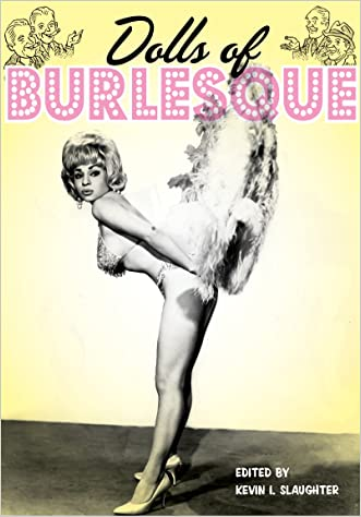 Dolls of Burlesque: Irma The Body, Dorian Dennis, Connie Vaughn and More Vintage Strip Tease Artists (Ladies of the Stage eBooks Book 3)