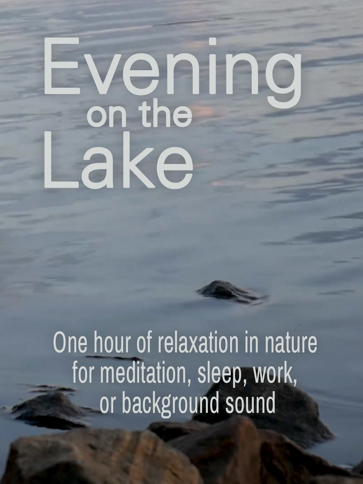 Evening on the Lake: One hour of relaxation in nature for meditation, sleep, work, or background sound
