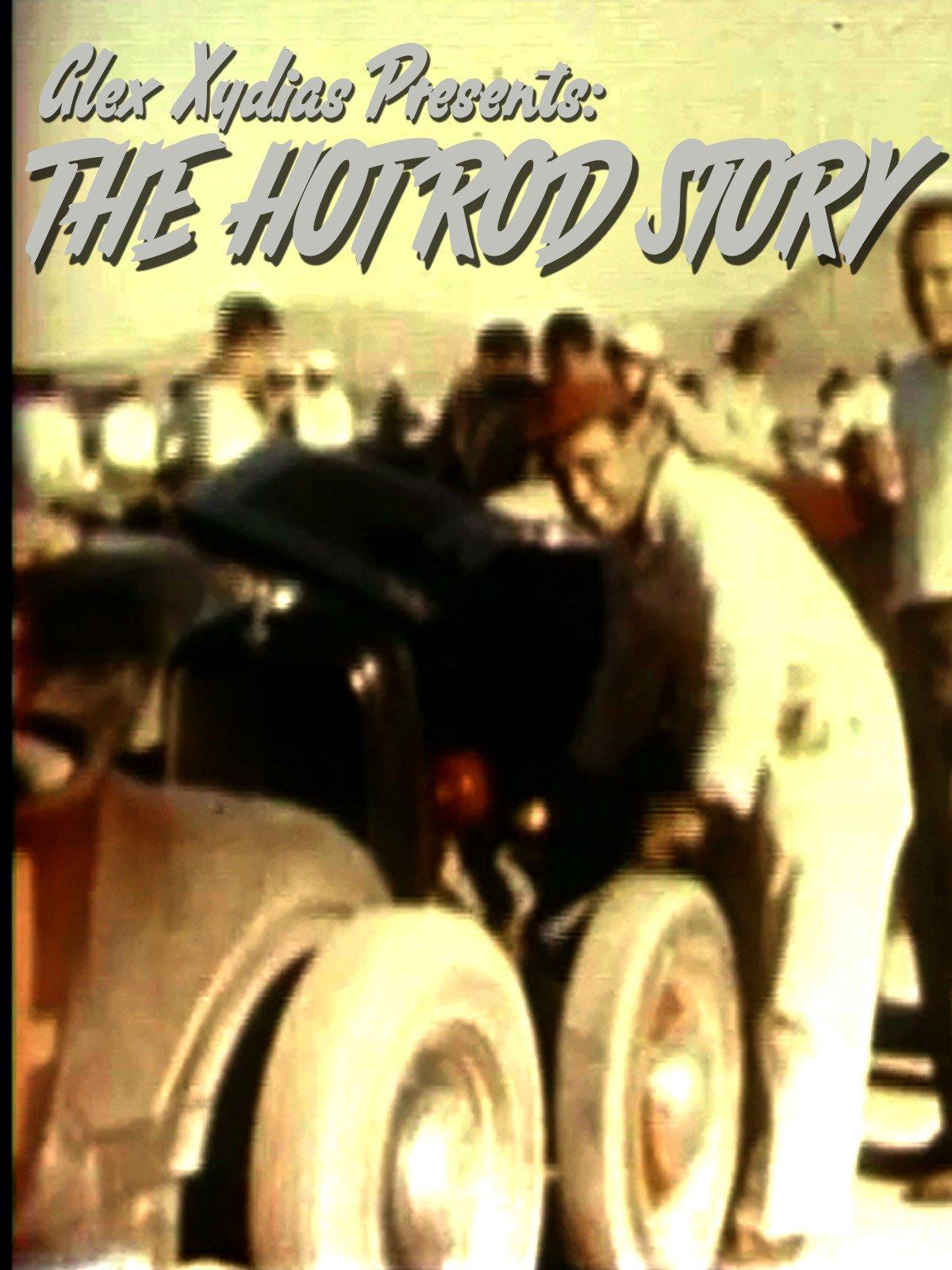 Alex Xydias Presents: The Hot Rod Story