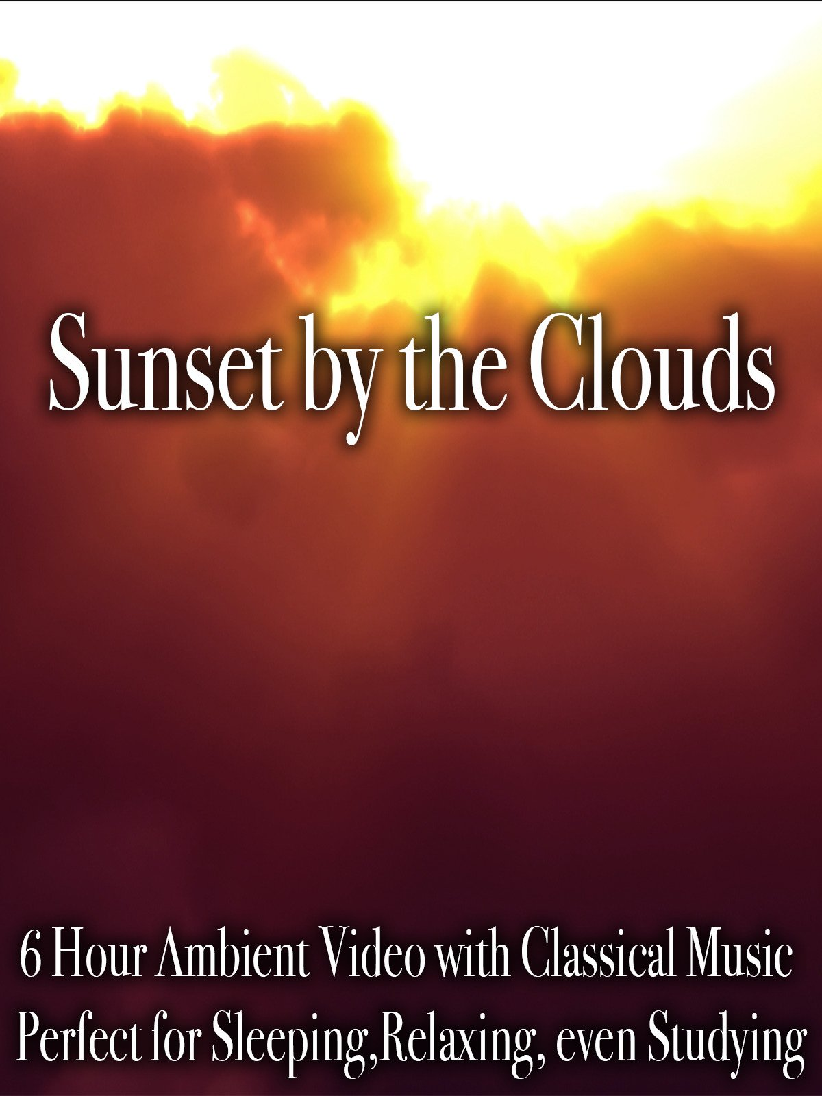 Sunset by the Clouds 6 Hour Ambient Video with Classical Music Perfect for Sleeping, Relaxing, even Studying on Amazon Prime Instant Video UK