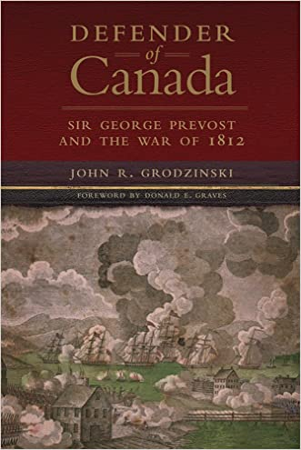 Defender of Canada: Sir George Prevost and the War of 1812 (Campaigns and Commanders Series)