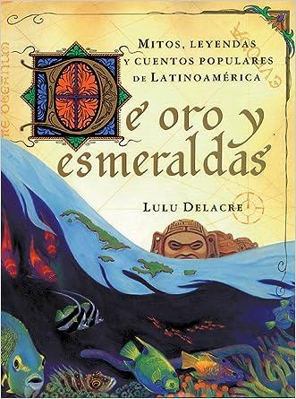 De oro y esmeraldas: mitos, leyendas y cuentos popules de latinoamérica written by Lulu Delacre